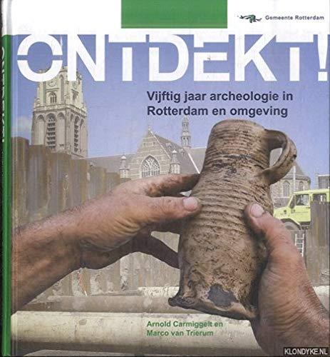Ontdekt! Vijftig jaar archeologie in Rotterdam en omgeving