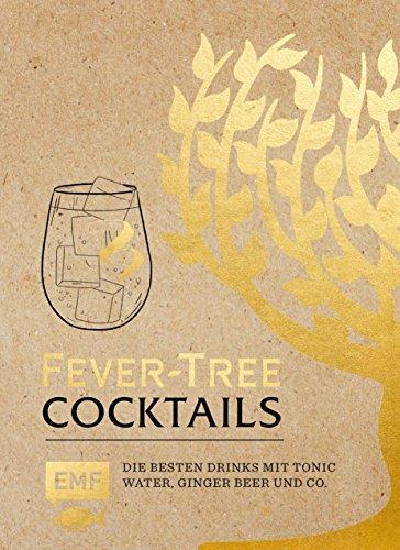 Fever Tree – Cocktails: Die besten Drinks mit Tonic Water, Ginger Beer und Co.
