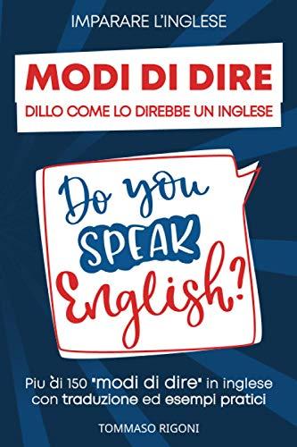 Imparare L'inglese: Dillo Come lo Direbbe un Inglese Più di...