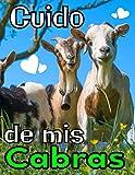 Cuido de mis cabras: Registro especialmente diseñado para los amantes de las cabras / Organizar y seguir la información vital e indispensable para todo su ganado