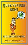 Quer vender bem? Deixe de ser vendedor (Portuguese Edition)