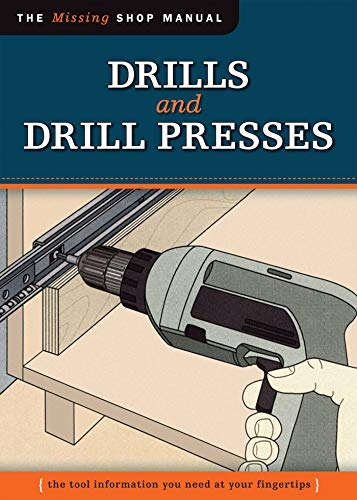 Drills and Drill Presses (Missing Shop Manual ): The Tool Information You Need at Your Fingertips