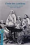 L'Inde des Lumières - Discours, histoire, savoirs (XVIIe-XIXe siècle)