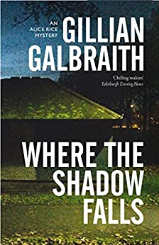 Where the Shadow Falls: An Alice Rice Mystery: Book 2 by [Gillian Galbraith]