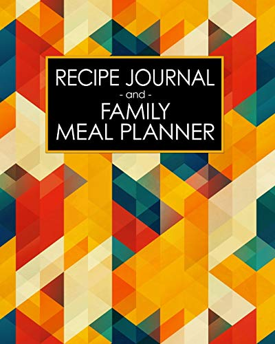 Recipe Journal and Family Meal Planner: Art Deco Mid Century Modern Abstract Color   Space for 250+ Tasty Recipes   52 Week Breakfast Lunch Dinner ... Cancer Diet (Complete Healthy Family, Band 1)