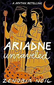 Ariadne Unraveled: A Mythic Retelling by [Zenobia  Neil]