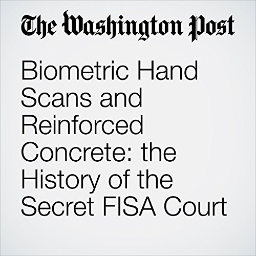 Biometric Hand Scans and Reinforced Concrete: the History of the Secret FISA Court copertina