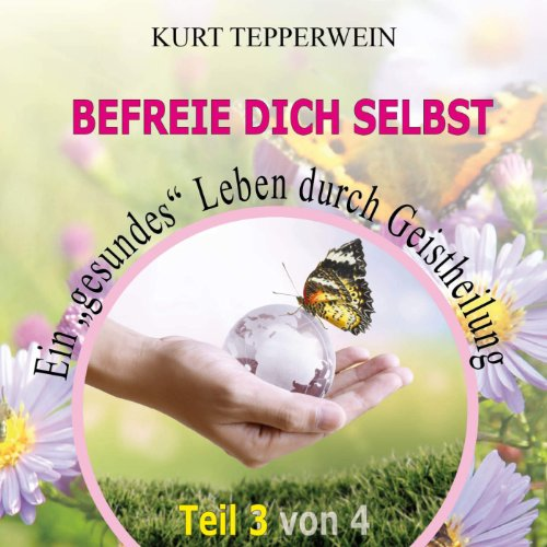 """Befreie Dich selbst: Ein """"gesundes"""" Leben durch Geistheilung (Teil 3) Titelbild"""