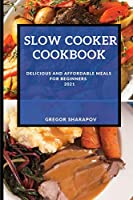Slow Cooker Cookbook 2021: Delicious and Affordable Meals for Beginners