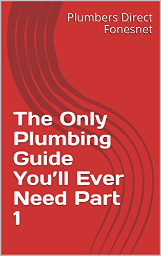 The Only Plumbing Guide You'll Ever Need Part 1 (English Edition)