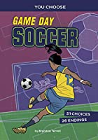 Game Day Soccer: An Interactive Sports Story (You Choose: Game Day Sports)