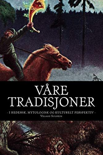 Våre tradisjoner: - i hedensk, mytologisk og kulturelt perspektiv - (Norwegian Edition)