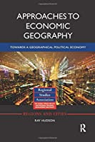 Approaches to Economic Geography: Towards a geographical political economy (Regions and Cities)