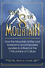 The 8th Mountain: How the Mountain of the Lord Transforms and Empowers Leaders to Influence the 7 Mountains of Culture
