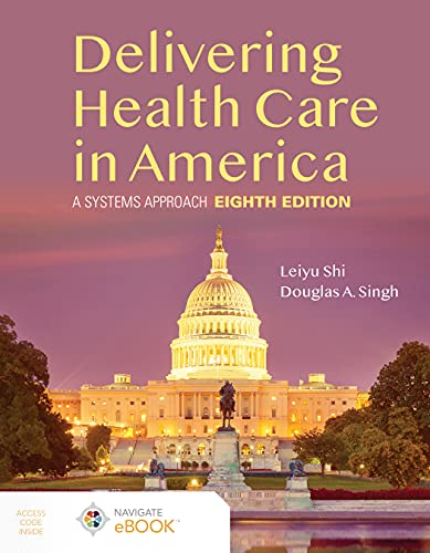 Compare Textbook Prices for Delivering Health Care in America: A Systems Approach 8 Edition ISBN 9781284224610 by Shi, Leiyu,Singh, Douglas A.