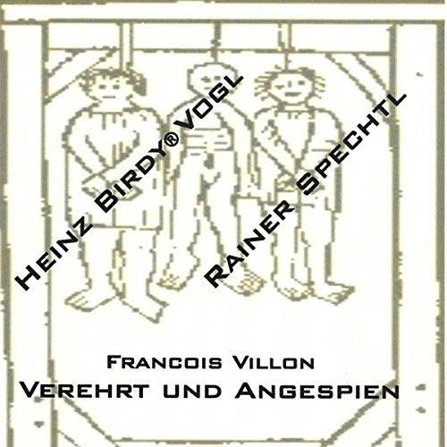 Couverture de Francois Villon: Verehrt und angespien