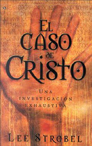 El caso de Cristo: Una investigación personal de un periodista de la evidencia de Jesús (Spanish Edition)