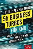 55 Business-Turbos für KMU: Mehr Zeit, mehr Kunden, mehr Gewinn (Dein Business)