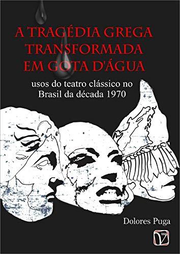 A tragédia grega transformada em Gota D'água: usos do teatro clássico no Brasil da década de 1970