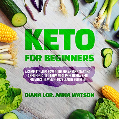 Keto for Beginners: A Complete Must Have Guide for Anyone Starting a Ketogenic Diet, from Meal Prep to How Keto Provides the Weight Loss Clarity You Need cover art
