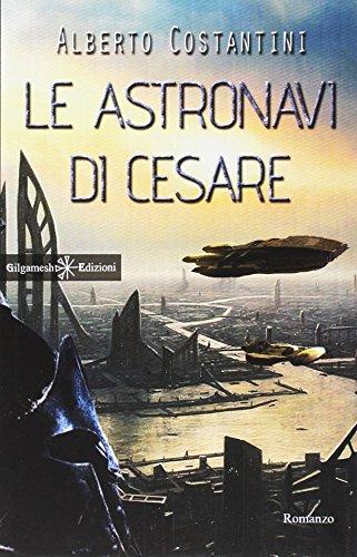 Le astronavi di Cesare: Uno stupendo romanzo di fantascienza dal vincitore del Premio...
