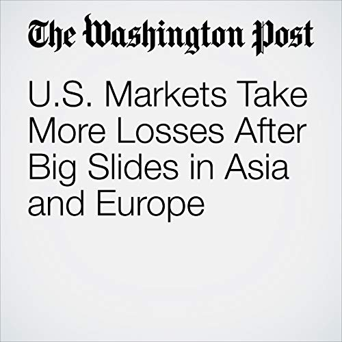 U.S. Markets Take More Losses After Big Slides in Asia and Europe  copertina
