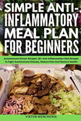 Simple Anti-Inflammatory Meal Plan for Beginners: Autoimmune Dinner Recipes: 30+ Anti Inflammation D