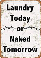 今日の洗濯か裸の明日 メタルポスタレトロなポスタ安全標識壁パネル ティンサイン注意看板壁掛けプレート警告サイン絵図ショップ食料品ショッピングモールパーキングバークラブカフェレストラントイレ公共の場ギフト