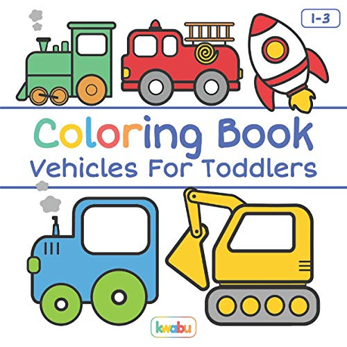 Coloring Book Vehicles For Toddlers: First Doodling For Children Ages 1-3 -...