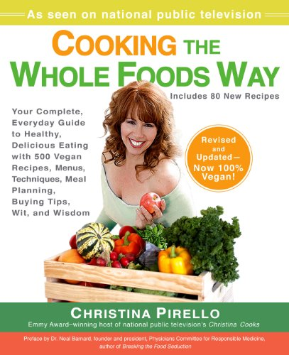 Cooking the Whole Foods Way: Your Complete, Everyday Guide to Healthy, Delicious Eating with 500 VeganRecipes , Menus, Techniques, Meal Planning, Buying Tips, Wit, and Wisdom (English Edition)