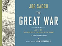 The Great War: July 1, 1916: The First Day of the Battle of the Somme: An Illustrated Panorama