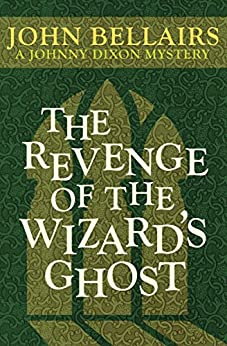 The Revenge of the Wizard's Ghost (Johnny Dixon Book 4) by [John Bellairs]