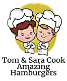 Tom & Sarah Cook Amazing Hamburgers: 10 Wonderful Hamburgers You Can Make For Your Family (English Edition)