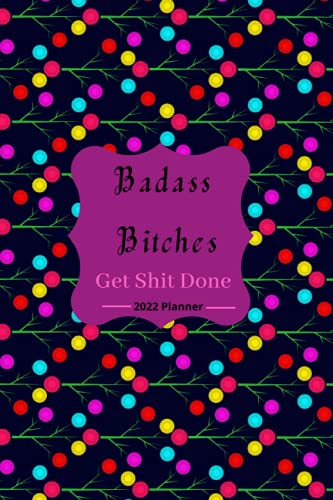 Shit I have to do: Badass Bitches Get Shit Done, A 2022 Sweary Planner, To- Do Checklist, Daily Notebook Journal, Swear Gifts For Women