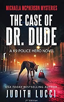 The Case of Dr Dude: A K9 Police Hero Novel (Michaela McPherson Mysteries Book 1) by [Judith Lucci]