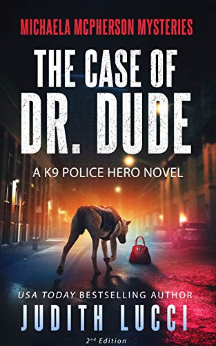 The Case of Dr Dude: A K9 Police Hero Novel (Michaela McPherson Mysteries Book 1)