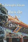 Libro de cocina familiar china: Fórmulas sabrosas y poco utilizadas. Para principiantes y avanzados y cualquier dieta