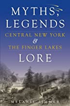 Central New York & the Finger Lakes: Myths, Legends & Lore