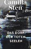 Das Dorf der toten Seelen: Psychothriller - Camilla Sten