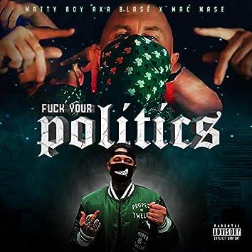 Fuck Your Politics (feat. Mac Mase)
