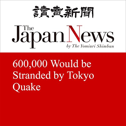 600,000 Would be Stranded by Tokyo Quake | The Japan News