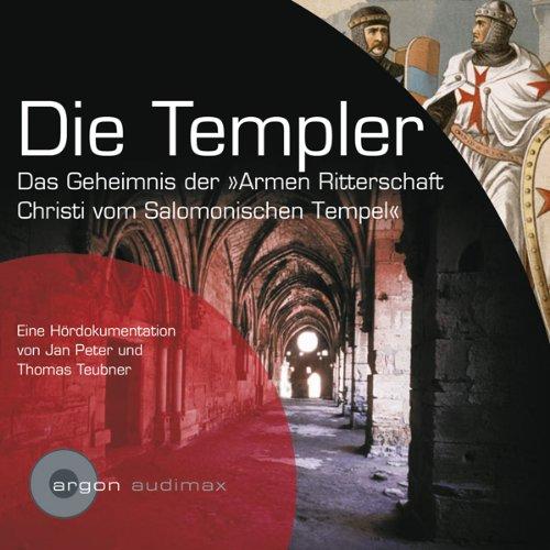 Die Templer. Das Geheimnis der Armen Ritterschaft Christi vom Salomonischen Tempel audiobook cover art