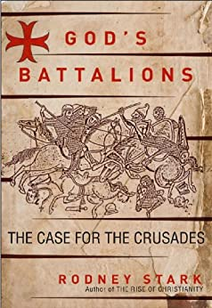 God's Battalions: The Case for the Crusades by [Rodney Stark]
