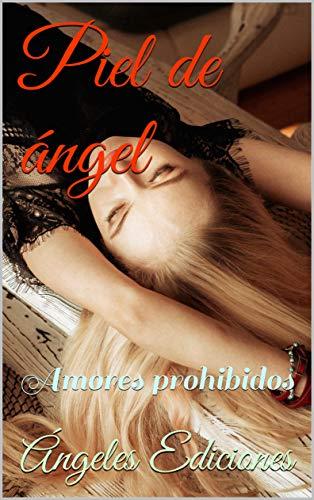 Piel de ángel: Amores prohibidos de Ángeles Ediciones