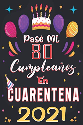 Pasé mi 80 Cumpleaños En Cuarentena 2021: Regalo de cumpleaños de 80 años para mujeres y hombres, Idea de regalo de cumpleaños para los nacidos en ... para recordar, idea de regalo perfecta.