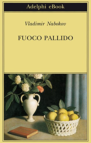 Fuoco pallido (Biblioteca Adelphi Vol. 436)