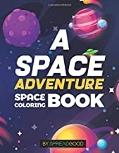 Spread good A space adventure|Space Coloring Book for kids with Planets, Spaceships, Rockets, Astronauts |coloring book for ... (space coloring book volume 1)