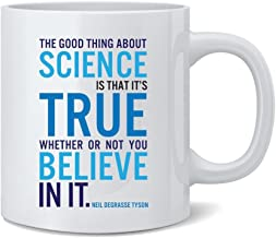 Poster Foundry The Good Thing About Science NDT Famous Motivational Inspirational Quote Coffee Mug Tea Cup 12 oz