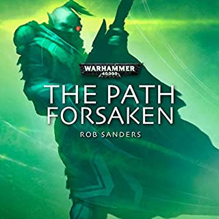 The Path Forsaken     Warhammer 40,000              By:                                                                                                                                 Rob Sanders                               Narrated by:                                                                                                                                 Gareth Armstrong,                                                                                        Sean Barrett,                                                                                        Lucy Brown,                   and others                 Length: 38 mins     7 ratings     Overall 4.4