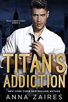 Titan's Addiction (Wall Street Titan Book 2) by [Anna Zaires, Dima Zales]